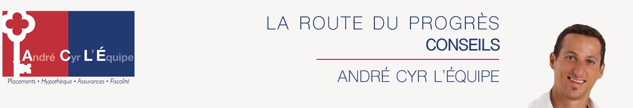André Cyr L'Équipe :: Placements – Hypothèque – Assurances – Fiscalité